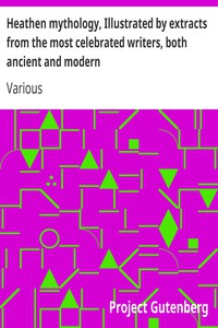 Cover of Heathen mythology, Illustrated by extracts from the most celebrated writers, both ancient and modern