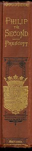 History of the Reign of Philip the Second King of Spain, Vol. 3 And Biographical & Critical Miscellanies