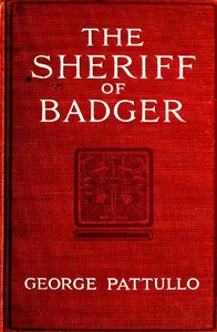 Cover of The Sheriff of Badger: A Tale of the Southwest Borderland