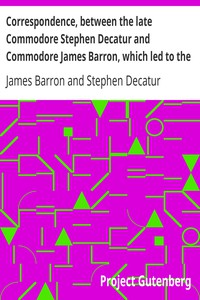 Cover of Correspondence, between the late Commodore Stephen Decatur and Commodore James Barron, which led to the unfortunate meeting of the twenty-second of March