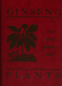 Cover of Ginseng and Other Medicinal Plants A Book of Valuable Information for Growers as Well as Collectors of Medicinal Roots, Barks, Leaves, Etc.