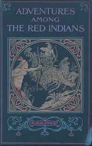 Cover of Adventures Among the Red Indians Romantic Incidents and Perils Amongst the Indians of North and South America