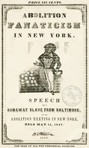 Abolition Fanaticism in New YorkSpeech of a Runaway Slave from Baltimore, at an AbolitionMeeting in New York, Held May 11, 1847