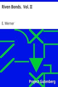 Riven Bonds.  Vol. II.A Novel, in Two Volumes