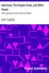 Awd Isaac, The Steeple Chase, and Other Poems With a glossary of the Yorkshire Dialect