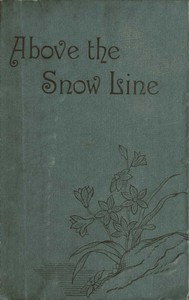 Cover of Above the Snow Line: Mountaineering Sketches Between 1870 and 1880