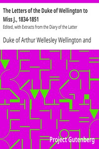 Cover of The Letters of the Duke of Wellington to Miss J., 1834-1851 Edited, with Extracts from the Diary of the Latter