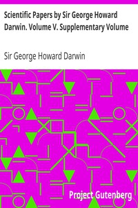 Scientific Papers by Sir George Howard Darwin. Volume V. Supplementary Volume