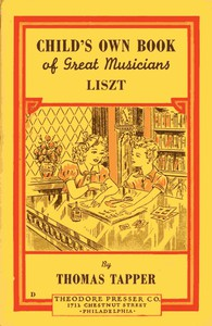 Franz Liszt : The Story of a Boy Who Became a Great Pianist and Teacher