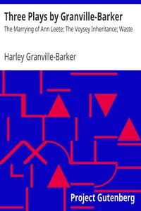 Three Plays by Granville-BarkerThe Marrying of Ann Leete; The Voysey Inheritance; Waste