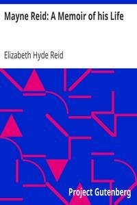 Mayne Reid: A Memoir of his Life