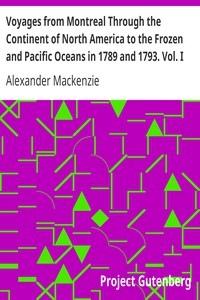 Voyages from Montreal Through the Continent of North America to the Frozen and Pacific Oceans in 1789 and 1793. Vol. I