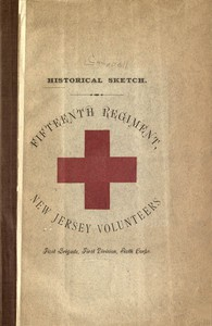 Historical sketch of the Fifteenth Regiment, New Jersey VolunteersFirst Brigade, First Division, Sixth Corps