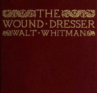 Cover of The Wound Dresser A Series of Letters Written from the Hospitals in Washington during the War of the Rebellion
