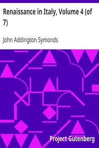 Renaissance in Italy, Volume 4 (of 7) Italian Literature, Part 1