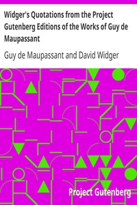 Widger's Quotations from the Project Gutenberg Editions of the Works of Guy de Maupassant