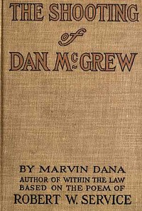 Cover of The Shooting of Dan McGrew, A Novel. Based on the Famous Poem of Robert Service