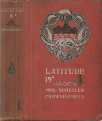 Cover of Latitude 19° A Romance of the West Indies in the Year of Our Lord Eighteen Hundred and Twenty