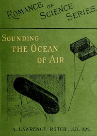Cover of Sounding the Ocean of Air Being Six Lectures Delivered Before the Lowell Institute of Boston, in December 1898