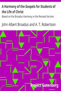 A Harmony of the Gospels for Students of the Life of ChristBased on the Broadus Harmony in the Revised Version