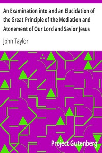 An Examination into and an Elucidation of the Great Principle of the Mediation and Atonement of Our Lord and Savior Jesus Christ (English)