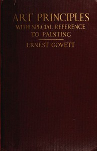 Art Principles with Special Reference to Painting Together with Notes on the Illusions Produced by the Painter