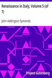Renaissance in Italy, Volume 5 (of 7) Italian Literature, Part 2