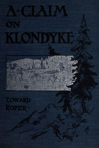 A Claim on Klondyke: A Romance of the Arctic El Dorado