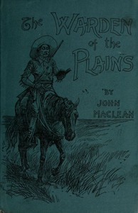 The Warden of the Plains, and Other Stories of Life in the Canadian North-west