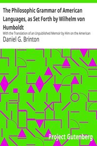 Cover of The Philosophic Grammar of American Languages, as Set Forth by Wilhelm von Humboldt With the Translation of an Unpublished Memoir by Him on the American Verb