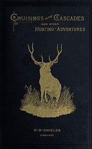 Cover of Cruisings in the CascadesA Narrative of Travel, Exploration, Amateur Photography,Hunting, and Fishing