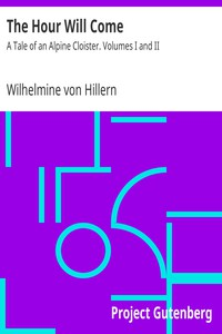 The Hour Will Come: A Tale of an Alpine Cloister. Volumes I and II