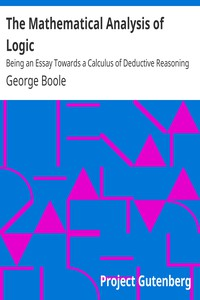 The Mathematical Analysis of LogicBeing an Essay Towards a Calculus of Deductive Reasoning