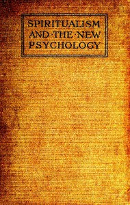 Cover of Spiritualism and the New Psychology An Explanation of Spiritualist Phenomena and Beliefs in Terms of Modern Knowledge