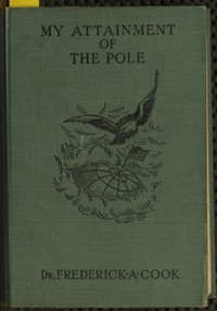 Cover of My Attainment of the Pole Being the Record of the Expedition That First Reached the Boreal Center, 1907-1909. With the Final Summary of the Polar Controversy