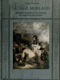 Cover of George Morland: Sixteen examples in colour of the artist's work