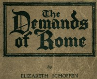 Cover of The Demands of Rome Her Own Story of Thirty-One Years as a Sister of Charity in the Order of the Sisters of Charity of Providence of the Roman Catholic Church