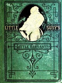 Cover of Little Susy's Little Servants