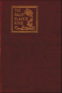 Cover of The Galley Slave's Ring; or, The Family of Lebrenn A Tale of The French Revolution of 1848