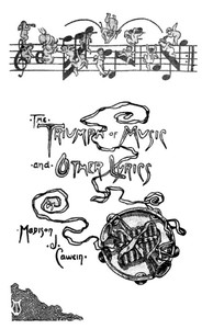 Cover of The Triumph of Music, and Other Lyrics