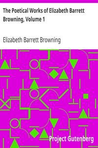 The Poetical Works of Elizabeth Barrett Browning, Volume 1