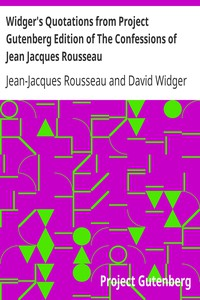Widger's Quotations from Project Gutenberg Edition of The Confessions of Jean Jacques Rousseau