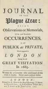 A Journal of the Plague Year Being Observations or Memorials of the Most Remarkable Occurrences, as Well Public as Private, Which Happened in London During the Last Great Visitation in 1665. Written by a Citizen Who Continued All the While in London
