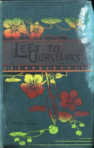 Cover of Left to Ourselves; or, John Headley's Promise.