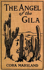 Cover of The Angel of the Gila: A Tale of Arizona
