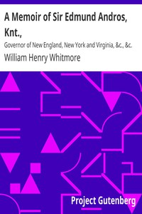 Cover of A Memoir of Sir Edmund Andros, Knt.,Governor of New England, New York and Virginia, &c., &c.