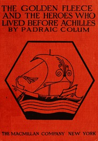 Cover of The Golden Fleece and The Heroes Who Lived Before Achilles