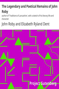 Cover of The Legendary and Poetical Remains of John Roby author of 'Traditions of Lancashire', with a sketch of his literary life and character