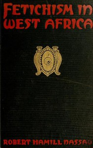 Cover of Fetichism in West Africa Forty Years' Observations of Native Customs and Superstitions