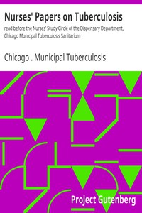 Cover of Nurses' Papers on Tuberculosis : read before the Nurses' Study Circle of the Dispensary Department, Chicago Municipal Tuberculosis Sanitarium